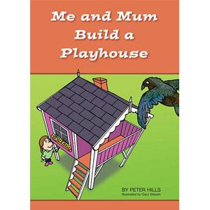 Me and Mum Build a Playhouse
